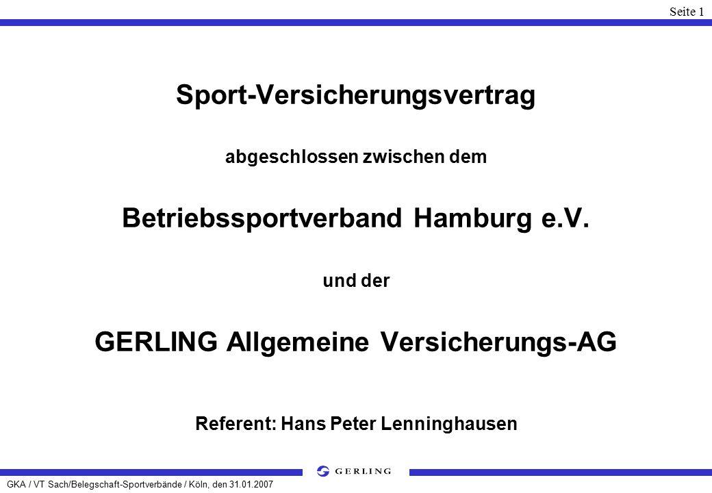 GKA / VT Sach/Belegschaft-Sportverbände / Köln, den 31.01.2007 Seite 1 Sport-Versicherungsvertrag abgeschlossen zwischen dem Betriebssportverband Hamburg e.V.