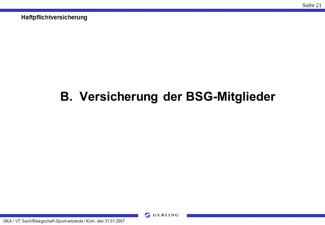 GKA / VT Sach/Belegschaft-Sportverbände / Köln, den 31.01.2007 Seite 21 Haftpflichtversicherung B.