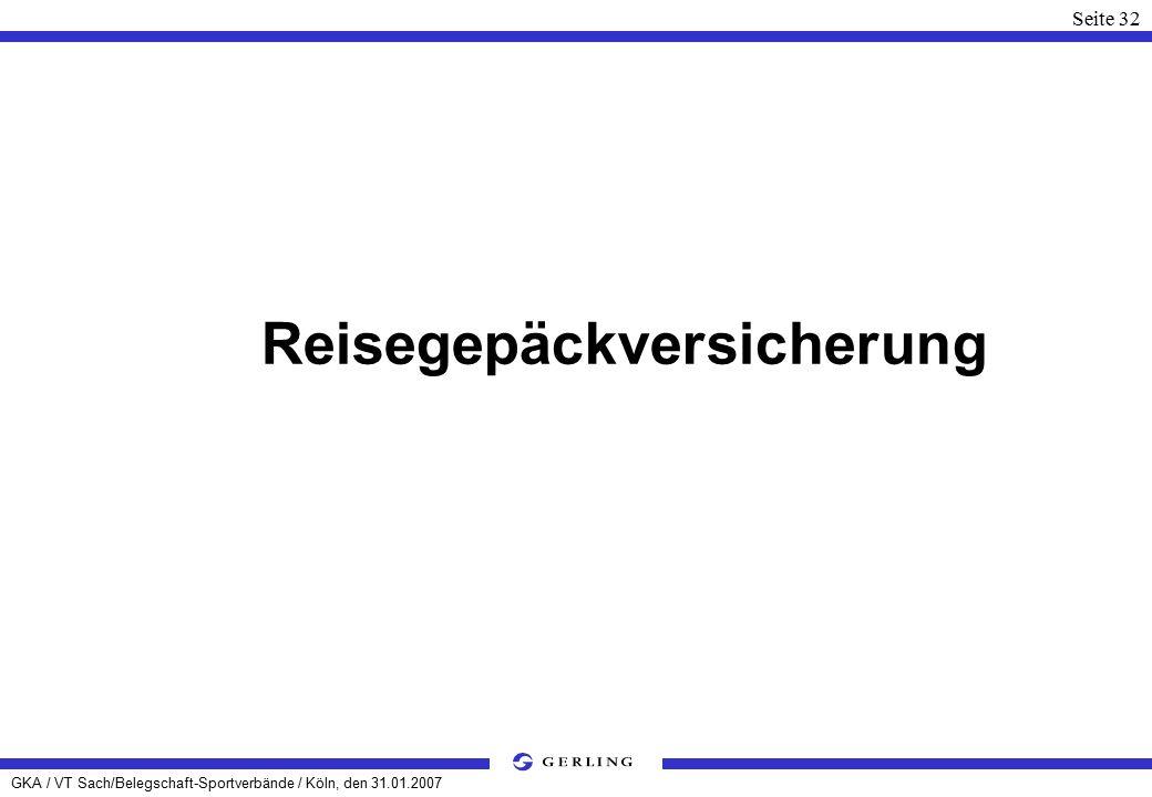 GKA / VT Sach/Belegschaft-Sportverbände / Köln, den 31.01.2007 Seite 32 Reisegepäckversicherung