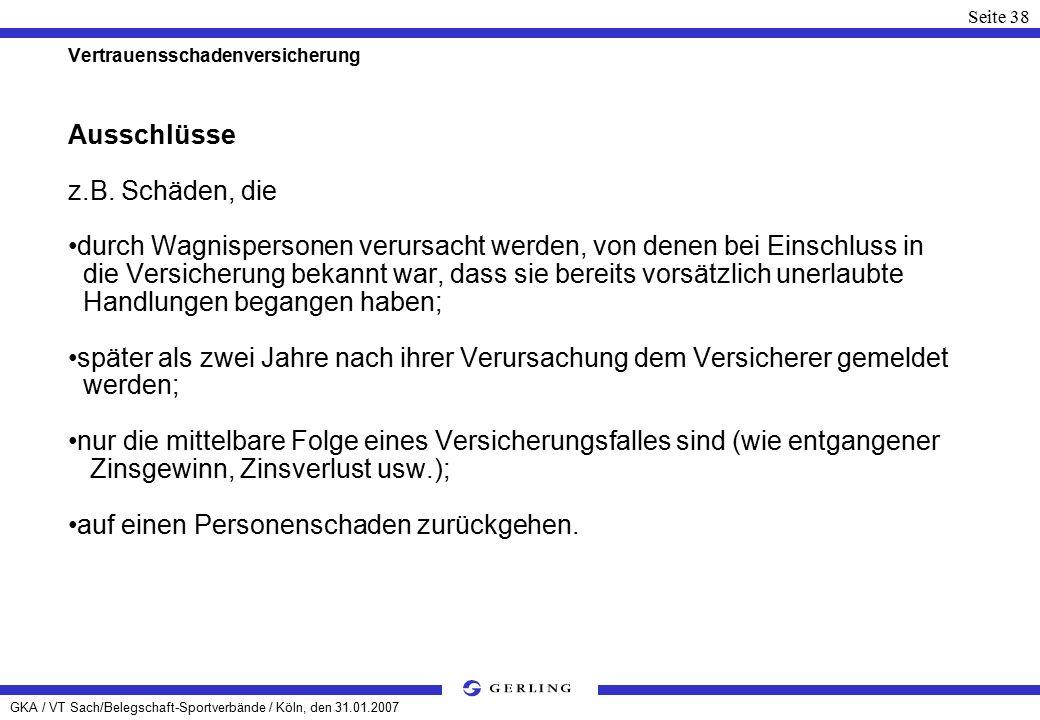 GKA / VT Sach/Belegschaft-Sportverbände / Köln, den 31.01.2007 Seite 38 Vertrauensschadenversicherung Ausschlüsse z.B.