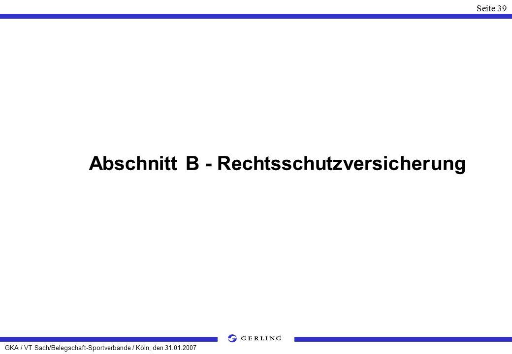 GKA / VT Sach/Belegschaft-Sportverbände / Köln, den 31.01.2007 Seite 39 Abschnitt B - Rechtsschutzversicherung