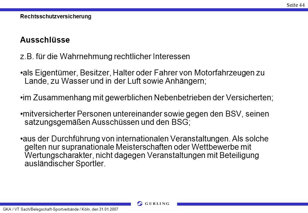 GKA / VT Sach/Belegschaft-Sportverbände / Köln, den 31.01.2007 Seite 44 Rechtsschutzversicherung Ausschlüsse z.B.