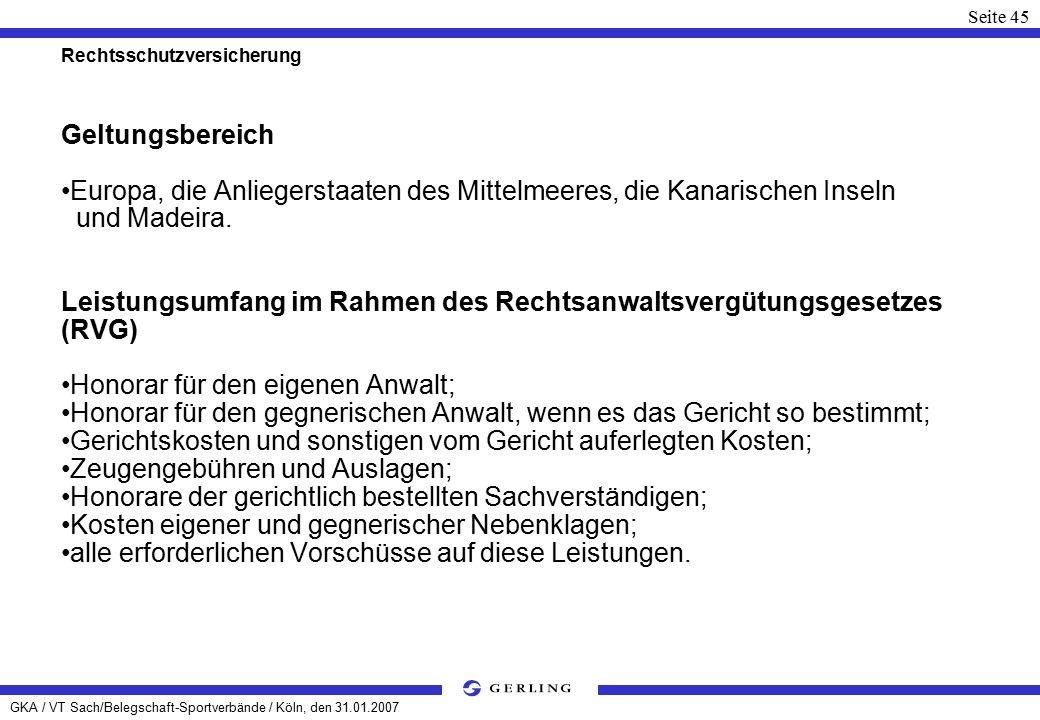 GKA / VT Sach/Belegschaft-Sportverbände / Köln, den 31.01.2007 Seite 45 Rechtsschutzversicherung Geltungsbereich Europa, die Anliegerstaaten des Mittelmeeres, die Kanarischen Inseln und Madeira.