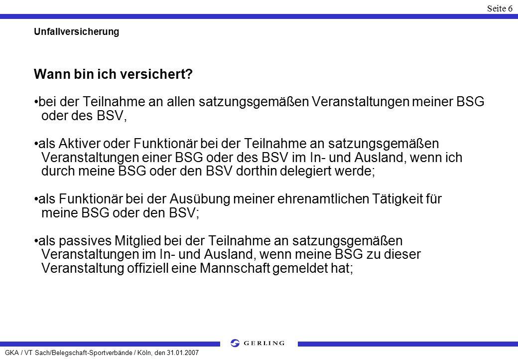 GKA / VT Sach/Belegschaft-Sportverbände / Köln, den 31.01.2007 Seite 6 Unfallversicherung Wann bin ich versichert.