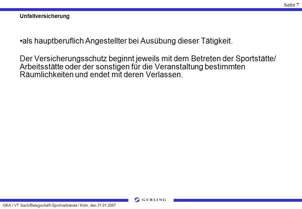 GKA / VT Sach/Belegschaft-Sportverbände / Köln, den 31.01.2007 Seite 18 Haftpflichtversicherung Versicherungsumfang Versichert ist die gesetzliche Haftpflicht der Versicherten jeweils aus ihrer satzungsgemäßen Tätigkeit.