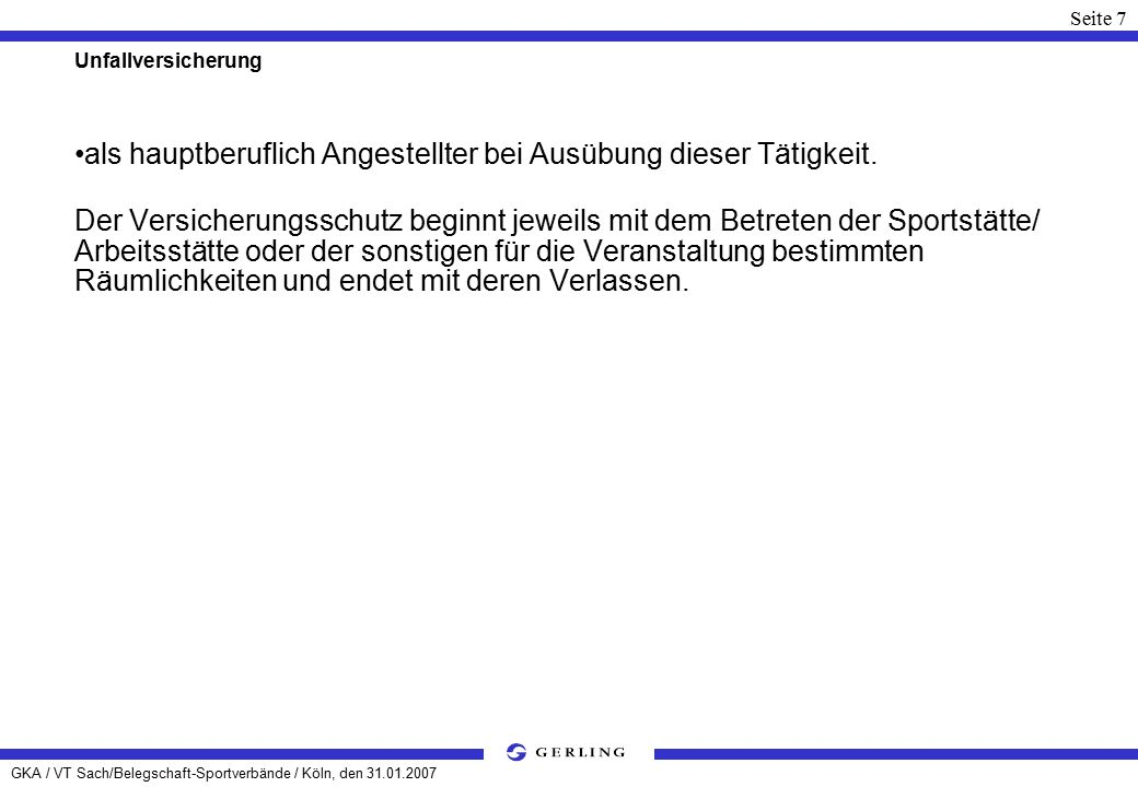 GKA / VT Sach/Belegschaft-Sportverbände / Köln, den 31.01.2007 Seite 8 Unfallversicherung Welche Unfälle sind noch versichert.
