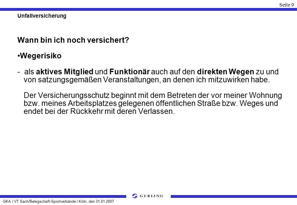 GKA / VT Sach/Belegschaft-Sportverbände / Köln, den 31.01.2007 Seite 9 Unfallversicherung Wann bin ich noch versichert.