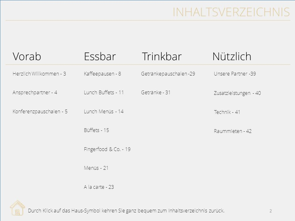 INHALTSVERZEICHNIS Essbar Trinkbar Vorab Herzlich Willkommen - 3 Ansprechpartner - 4 Kaffeepausen - 8 Lunch Buffets - 11 Lunch Menüs - 14 Büffets - 15 Fingerfood & Co.