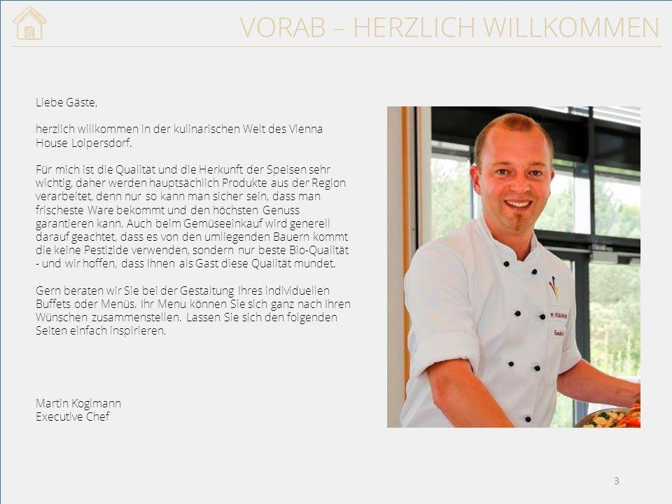 VORAB – HERZLICH WILLKOMMEN Liebe Gäste, herzlich willkommen in der kulinarischen Welt des Vienna House Loipersdorf.