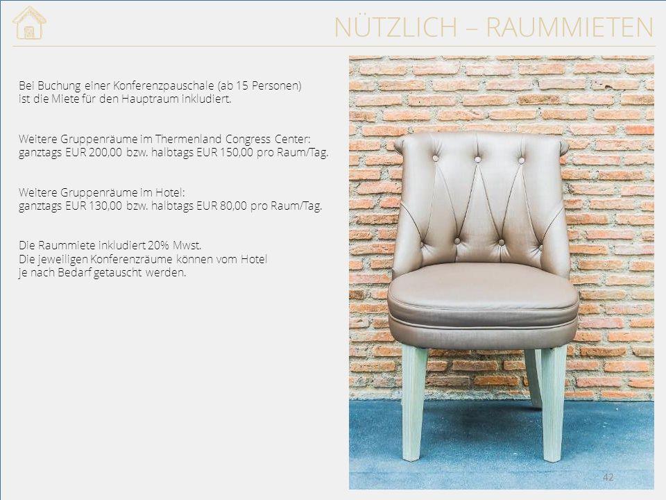 NÜTZLICH – RAUMMIETEN Bei Buchung einer Konferenzpauschale (ab 15 Personen) ist die Miete für den Hauptraum inkludiert.
