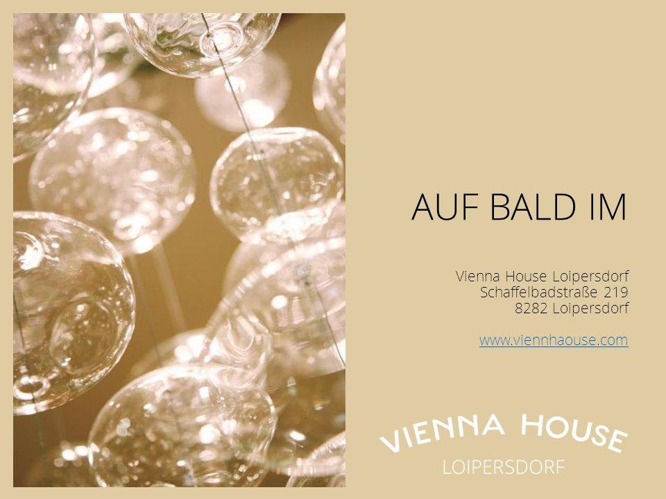 AUF BALD IM Vienna House Loipersdorf Schaffelbadstraße 219 8282 Loipersdorf www.viennhaouse.com www.viennhaouse.com
