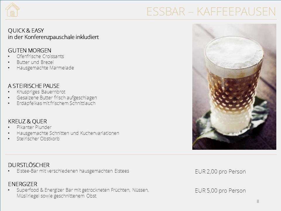 TRINKBAR – GETRÄNKEPAUSCHALEN PAUSCHALE I Mineralwasser Softgetränke Bier vom Fass Kaffeespezialitäten Tee PAUSCHALE II Mineralwasser Softgetränke Bier vom Fass Je eine Sorte Weiß- und Rotwein gemäß unserer Auswahl Kaffeespezialitäten Tee PAUSCHALE III Mineralwasser Softgetränke Bier vom Fass Sektempfang Je eine Sorte Weiß- und Rotwein gemäß unserer Auswahl Kaffeespezialitäten Tee Preise pro Person2 Stunden3 Stunden4 Stunden5 Stunden Pauschale IEUR 15,00EUR 18,00EUR 21,00EUR 24,00 Pauschale IIEUR 18,00EUR 21,00EUR 24,00EUR 28,00 Pauschale IIIEUR 21,00EUR 24,00EUR 27,00EUR 31,00 29