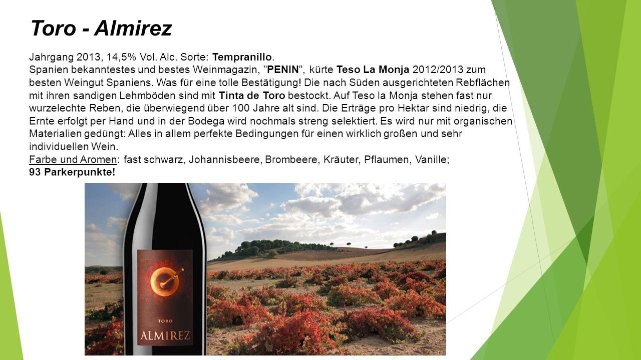 Toro - Almirez Jahrgang 2013, 14,5% Vol. Alc. Sorte: Tempranillo.