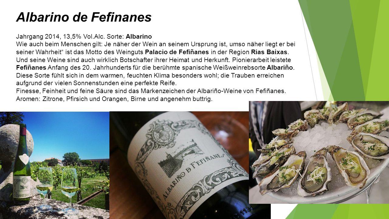 Albarino de Fefinanes Jahrgang 2014, 13,5% Vol.Alc. Sorte: Albarino Wie auch beim Menschen gilt: Je näher der Wein an seinem Ursprung ist, umso näher