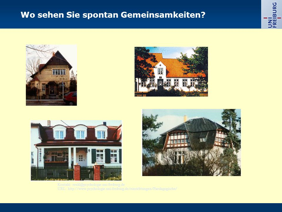 Kontakt: renkl@psychologie.uni-freiburg.de URL: http://www.psychologie.uni-freiburg.de/einrichtungen/Paedagogische/ Wo sehen Sie spontan Gemeinsamkeiten