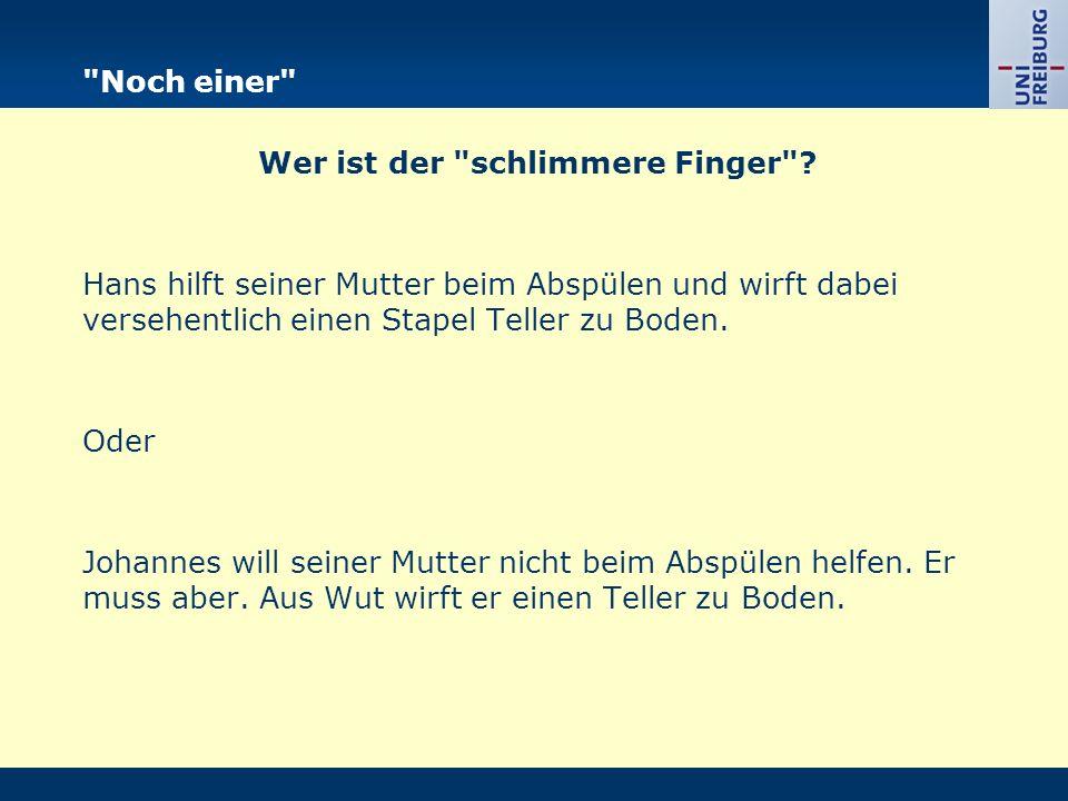 Noch einer Wer ist der schlimmere Finger .