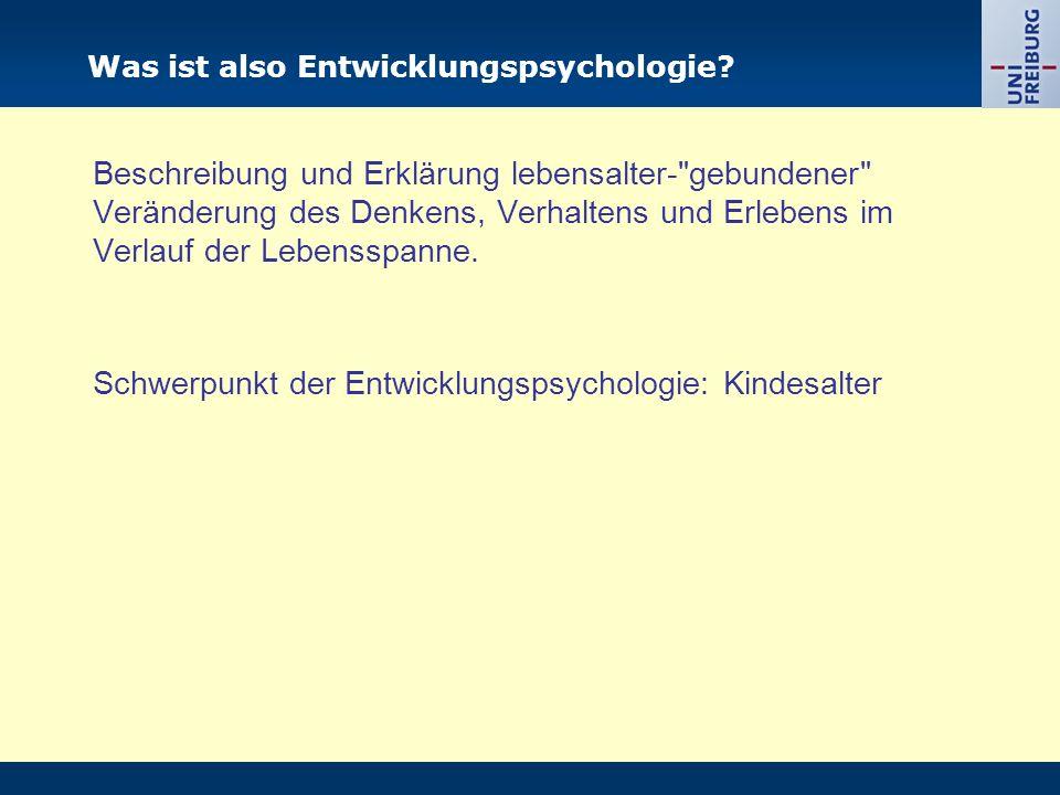 Überblick zur Vorlesung TerminThema 129.10.Einführung in Entwicklungspsychologie 205.11.