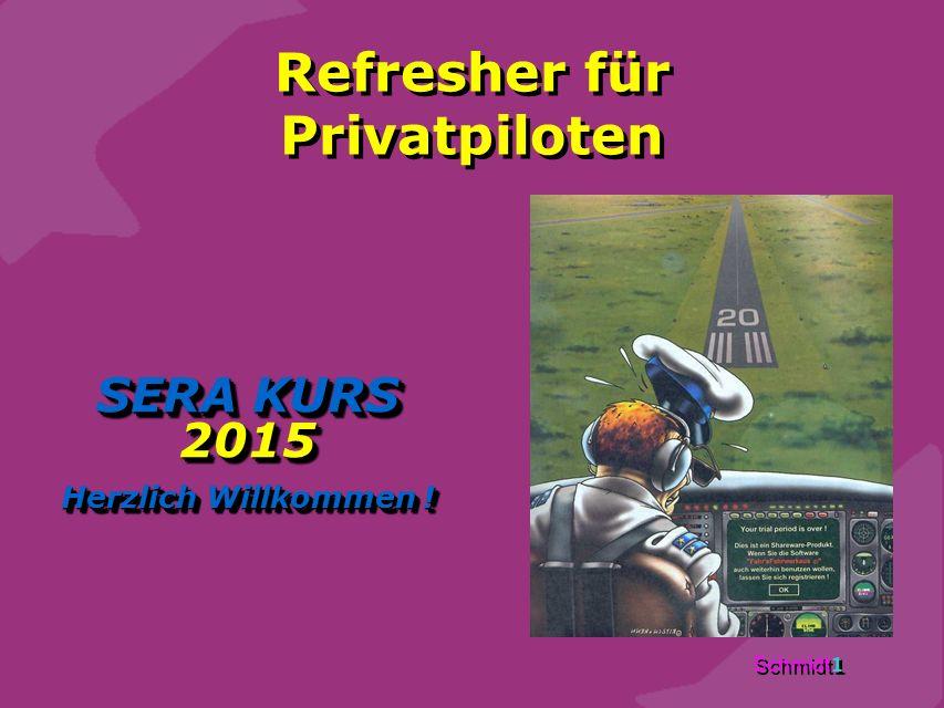 Schmidt 1 Refresher für Privatpiloten SERA KURS 2015 Herzlich Willkommen ! SERA KURS 2015 Herzlich Willkommen !