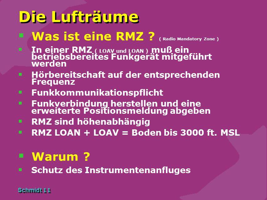 Schmidt 11 Die Lufträume  Was ist eine RMZ ? ( Radio Mandatory Zone )  In einer RMZ ( LOAV und LOAN ) muß ein betriebsbereites Funkgerät mitgeführt