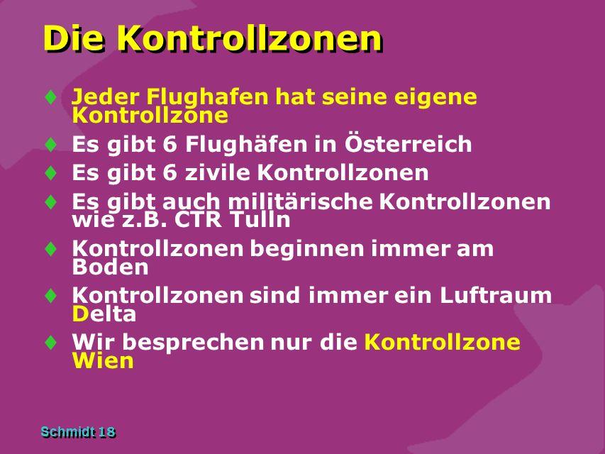 Schmidt 18 Die Kontrollzonen  Jeder Flughafen hat seine eigene Kontrollzone  Es gibt 6 Flughäfen in Österreich  Es gibt 6 zivile Kontrollzonen  Es