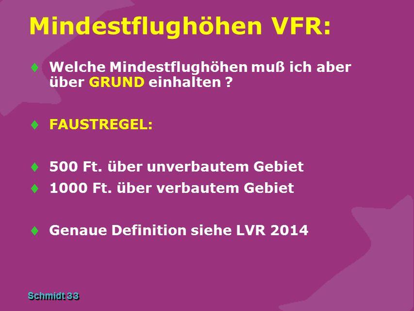 Schmidt 33 Mindestflughöhen VFR:  Welche Mindestflughöhen muß ich aber über GRUND einhalten ?  FAUSTREGEL:  500 Ft. über unverbautem Gebiet  1000