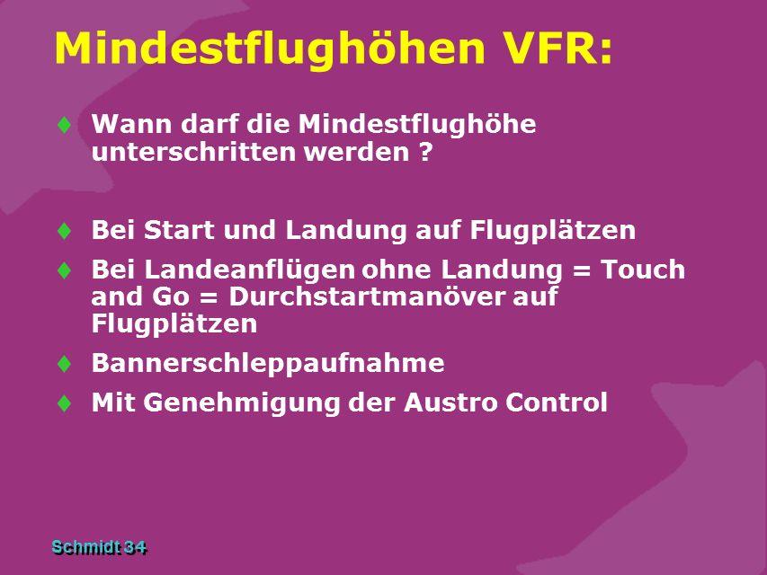 Schmidt 34 Mindestflughöhen VFR:  Wann darf die Mindestflughöhe unterschritten werden ?  Bei Start und Landung auf Flugplätzen  Bei Landeanflügen o