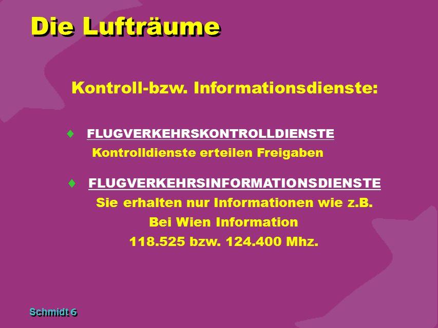 Schmidt 6 Kontroll-bzw. Informationsdienste:  FLUGVERKEHRSKONTROLLDIENSTE Kontrolldienste erteilen Freigaben Die Lufträume  FLUGVERKEHRSINFORMATIONS