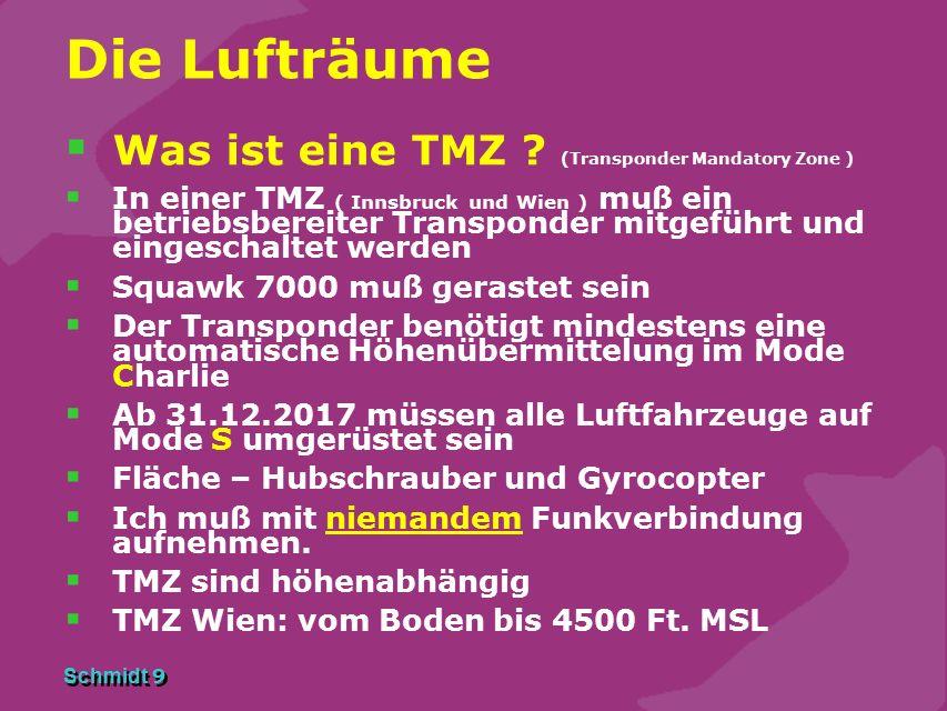 Schmidt 9 Die Lufträume  Was ist eine TMZ ? (Transponder Mandatory Zone )  In einer TMZ ( Innsbruck und Wien ) muß ein betriebsbereiter Transponder