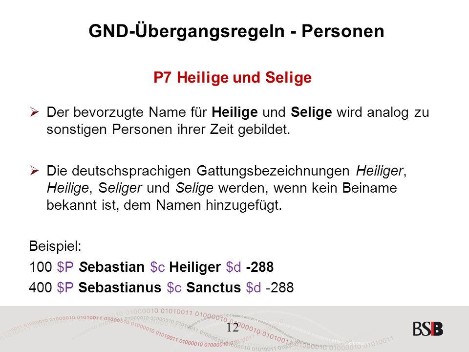 12 GND-Übergangsregeln - Personen P7 Heilige und Selige  Der bevorzugte Name für Heilige und Selige wird analog zu sonstigen Personen ihrer Zeit gebildet.