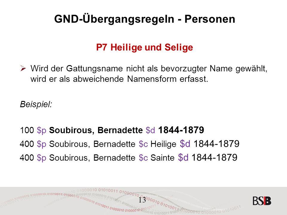 13 GND-Übergangsregeln - Personen P7 Heilige und Selige  Wird der Gattungsname nicht als bevorzugter Name gewählt, wird er als abweichende Namensform erfasst.