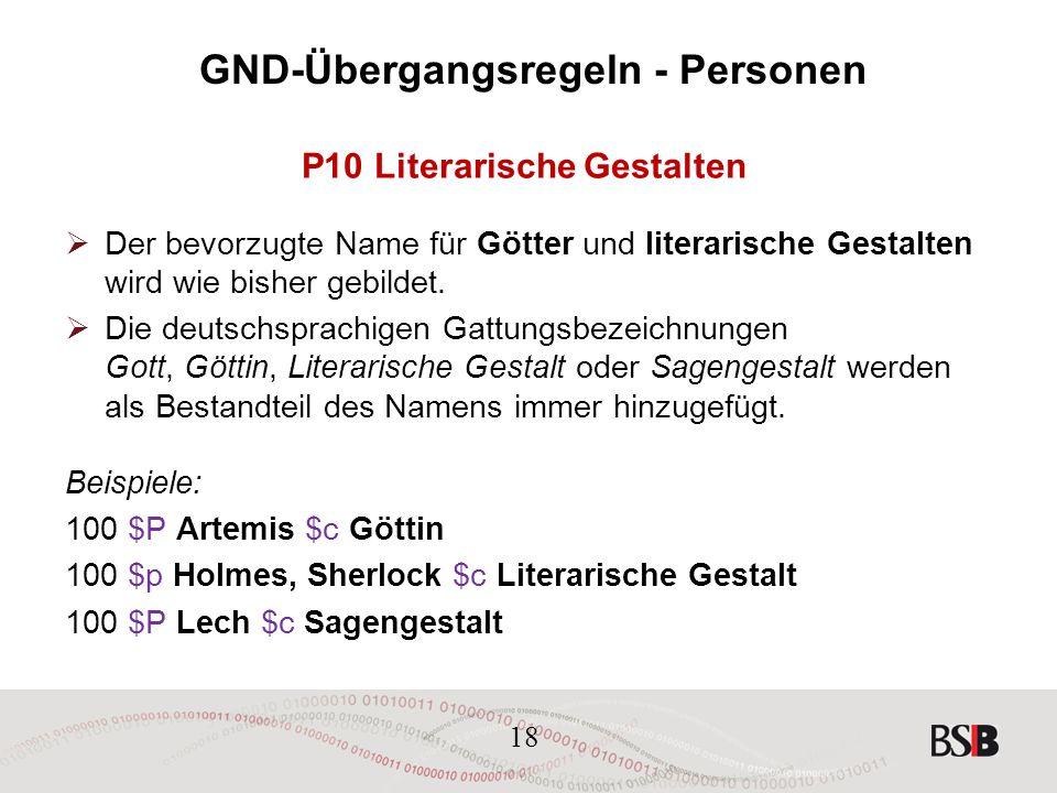 18 GND-Übergangsregeln - Personen P10 Literarische Gestalten  Der bevorzugte Name für Götter und literarische Gestalten wird wie bisher gebildet.