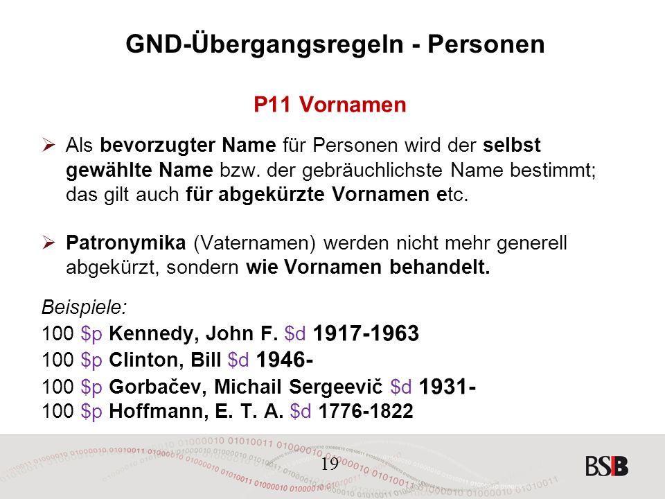 19 GND-Übergangsregeln - Personen P11 Vornamen  Als bevorzugter Name für Personen wird der selbst gewählte Name bzw.