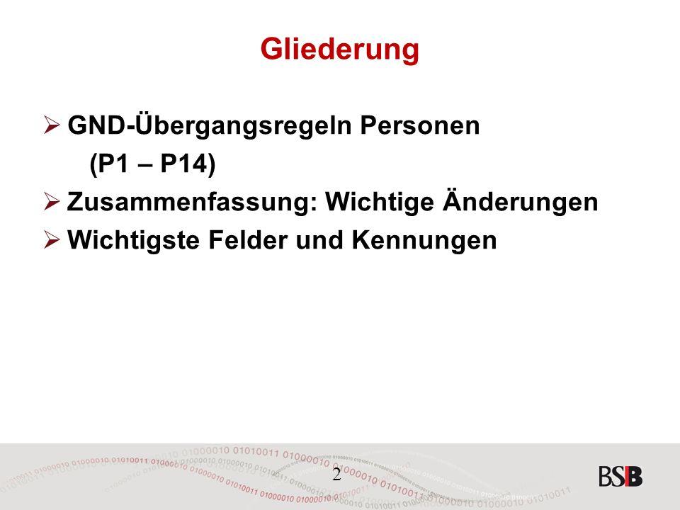 2 Gliederung  GND-Übergangsregeln Personen (P1 – P14)  Zusammenfassung: Wichtige Änderungen  Wichtigste Felder und Kennungen
