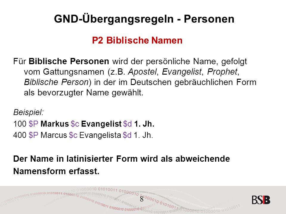 8 GND-Übergangsregeln - Personen P2 Biblische Namen Für Biblische Personen wird der persönliche Name, gefolgt vom Gattungsnamen (z.B.