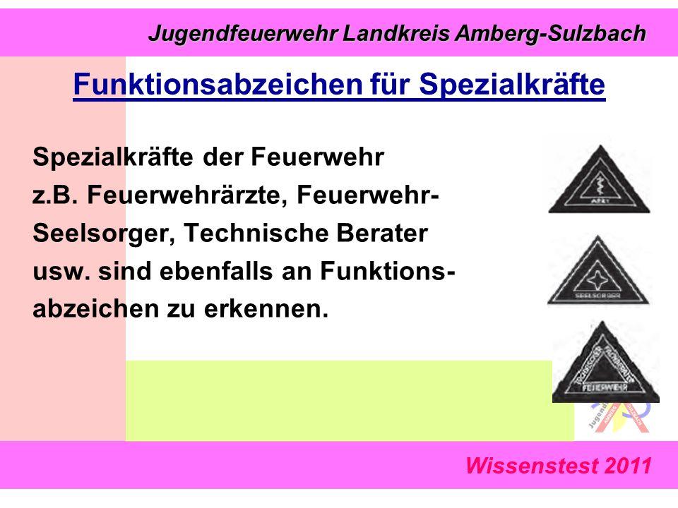 Jugendfeuerwehr Landkreis Amberg-Sulzbach Jugendfeuerwehr Landkreis Amberg-Sulzbach Wissenstest 2011 Funktionsabzeichen für Spezialkräfte Spezialkräfte der Feuerwehr z.B.