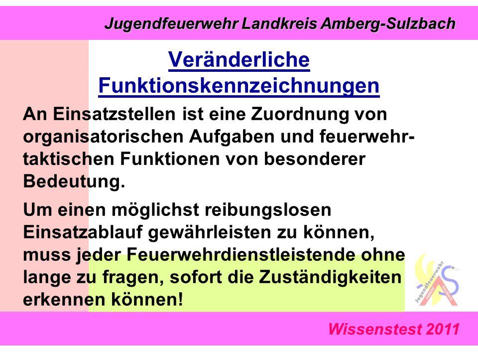 Jugendfeuerwehr Landkreis Amberg-Sulzbach Jugendfeuerwehr Landkreis Amberg-Sulzbach Wissenstest 2011 Veränderliche Funktionskennzeichnungen An Einsatzstellen ist eine Zuordnung von organisatorischen Aufgaben und feuerwehr- taktischen Funktionen von besonderer Bedeutung.