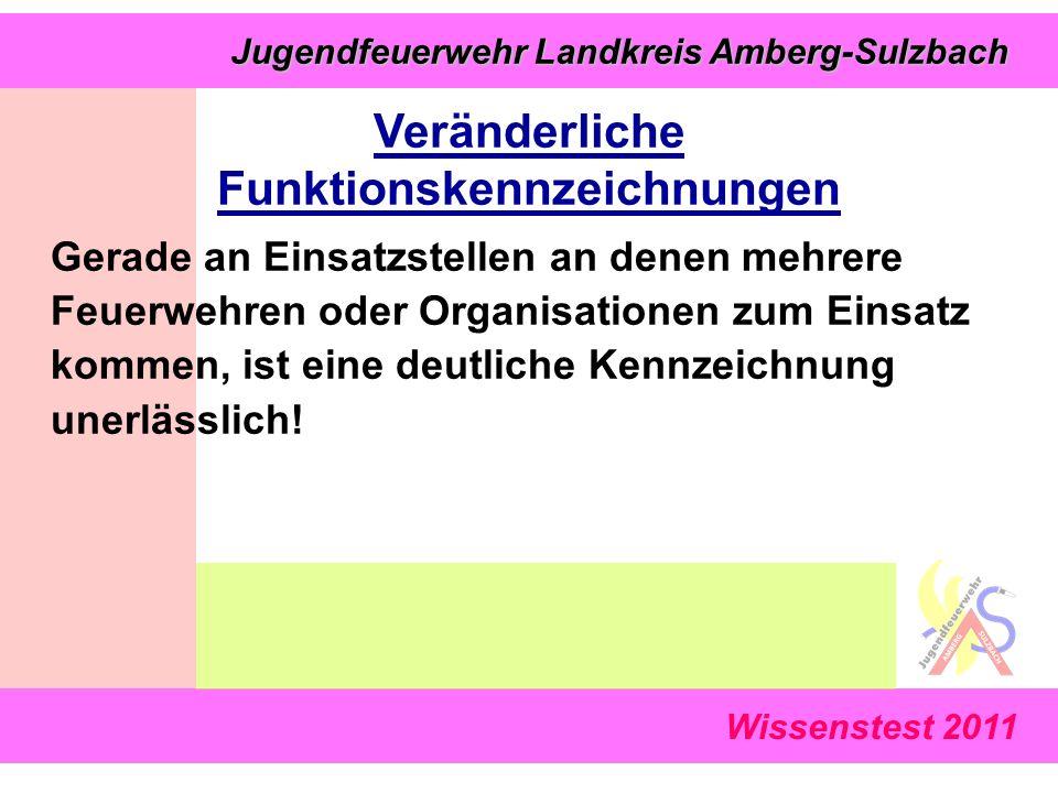 Jugendfeuerwehr Landkreis Amberg-Sulzbach Jugendfeuerwehr Landkreis Amberg-Sulzbach Wissenstest 2011 Gerade an Einsatzstellen an denen mehrere Feuerwehren oder Organisationen zum Einsatz kommen, ist eine deutliche Kennzeichnung unerlässlich.