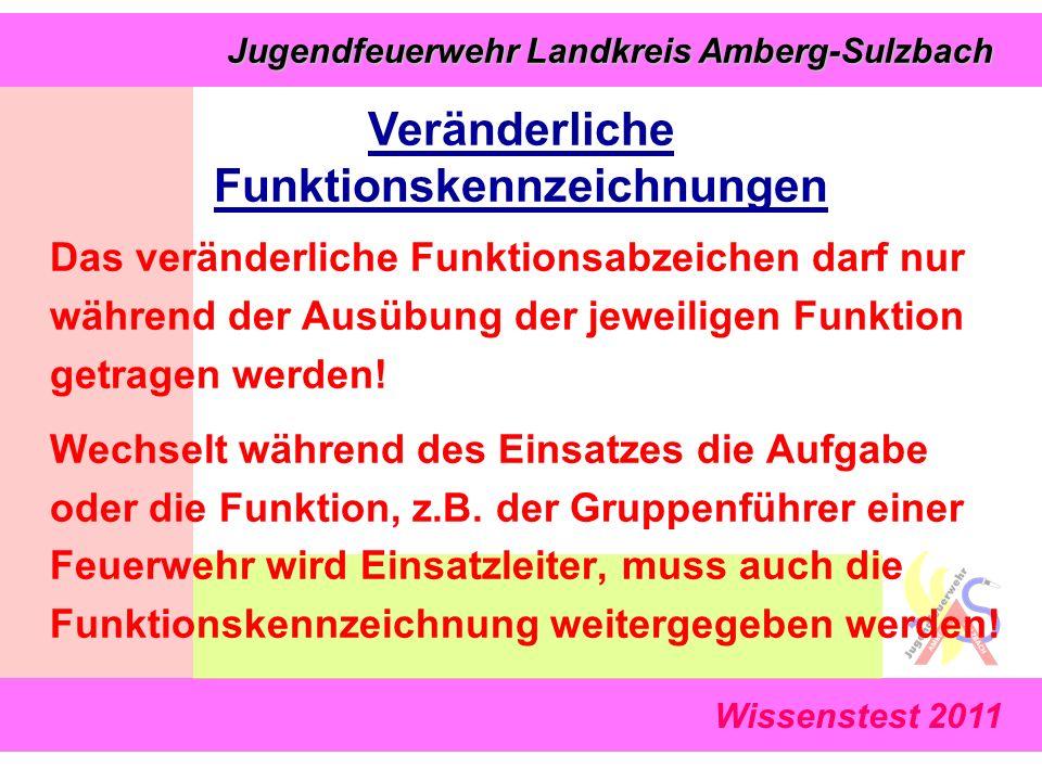 Jugendfeuerwehr Landkreis Amberg-Sulzbach Jugendfeuerwehr Landkreis Amberg-Sulzbach Wissenstest 2011 Das veränderliche Funktionsabzeichen darf nur während der Ausübung der jeweiligen Funktion getragen werden.