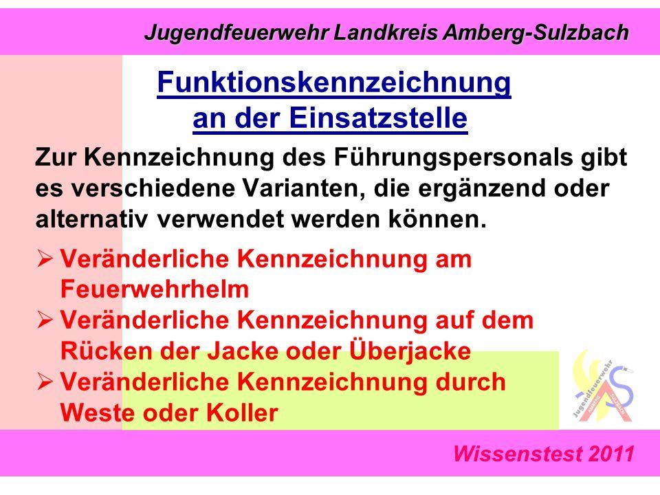 Jugendfeuerwehr Landkreis Amberg-Sulzbach Jugendfeuerwehr Landkreis Amberg-Sulzbach Wissenstest 2011 Funktionskennzeichnung an der Einsatzstelle Zur Kennzeichnung des Führungspersonals gibt es verschiedene Varianten, die ergänzend oder alternativ verwendet werden können.