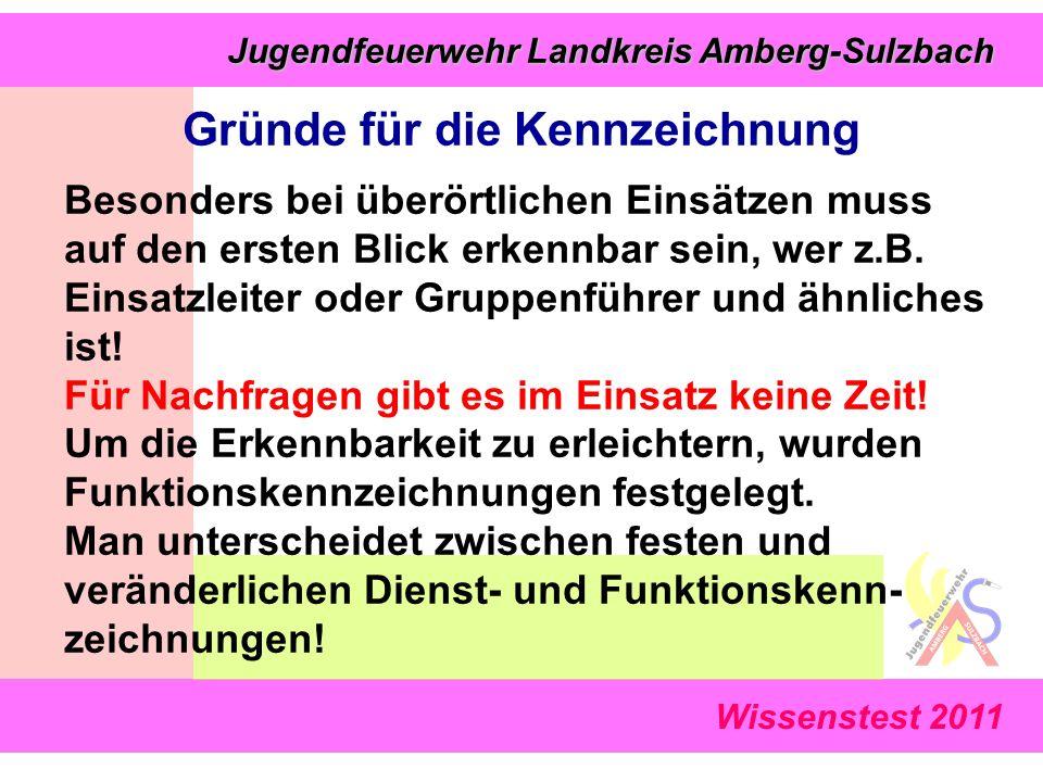 Jugendfeuerwehr Landkreis Amberg-Sulzbach Jugendfeuerwehr Landkreis Amberg-Sulzbach Wissenstest 2011 Besonders bei überörtlichen Einsätzen muss auf den ersten Blick erkennbar sein, wer z.B.