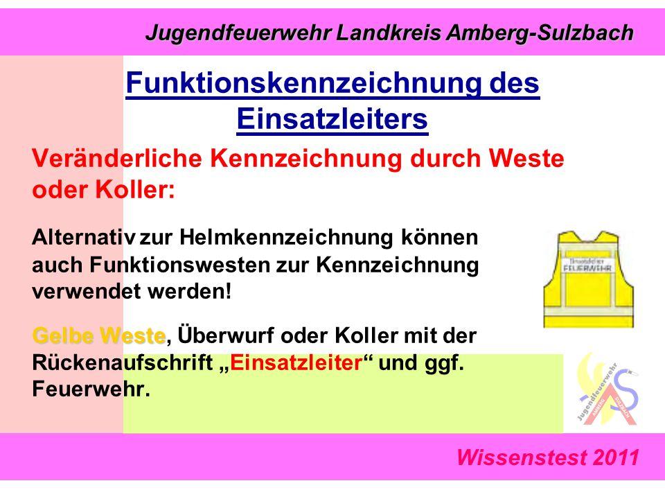 Jugendfeuerwehr Landkreis Amberg-Sulzbach Jugendfeuerwehr Landkreis Amberg-Sulzbach Wissenstest 2011 Veränderliche Kennzeichnung durch Weste oder Koller: Alternativ zur Helmkennzeichnung können auch Funktionswesten zur Kennzeichnung verwendet werden.