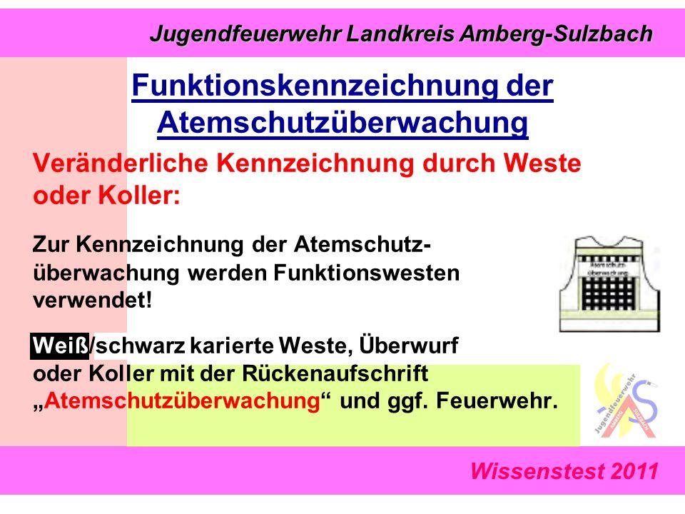Jugendfeuerwehr Landkreis Amberg-Sulzbach Jugendfeuerwehr Landkreis Amberg-Sulzbach Wissenstest 2011 Veränderliche Kennzeichnung durch Weste oder Koller: Zur Kennzeichnung der Atemschutz- überwachung werden Funktionswesten verwendet.