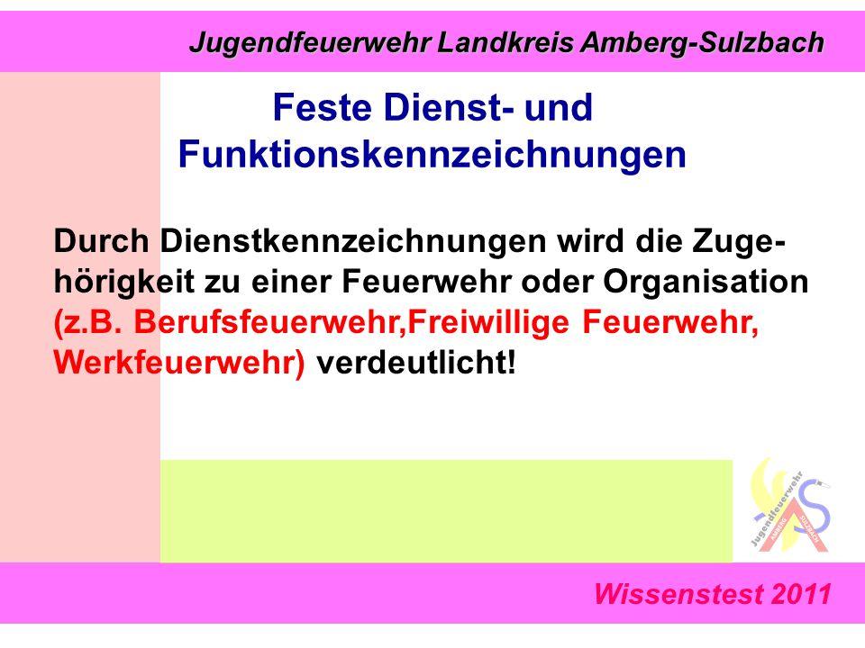 Jugendfeuerwehr Landkreis Amberg-Sulzbach Jugendfeuerwehr Landkreis Amberg-Sulzbach Wissenstest 2011 Durch Dienstkennzeichnungen wird die Zuge- hörigkeit zu einer Feuerwehr oder Organisation (z.B.