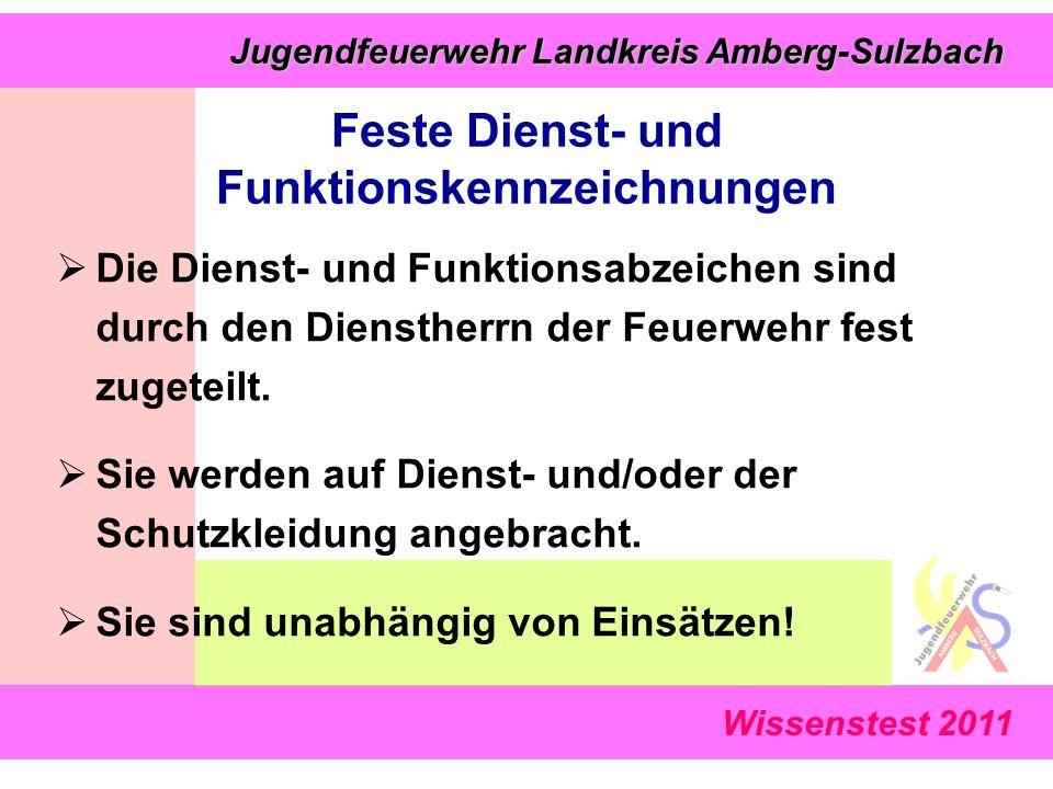 Jugendfeuerwehr Landkreis Amberg-Sulzbach Jugendfeuerwehr Landkreis Amberg-Sulzbach Wissenstest 2011  Die Dienst- und Funktionsabzeichen sind durch den Dienstherrn der Feuerwehr fest zugeteilt.