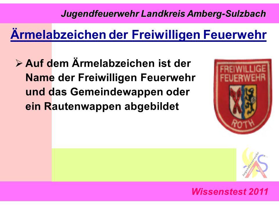 Jugendfeuerwehr Landkreis Amberg-Sulzbach Jugendfeuerwehr Landkreis Amberg-Sulzbach Wissenstest 2011 Ärmelabzeichen der Freiwilligen Feuerwehr  Auf dem Ärmelabzeichen ist der Name der Freiwilligen Feuerwehr und das Gemeindewappen oder ein Rautenwappen abgebildet