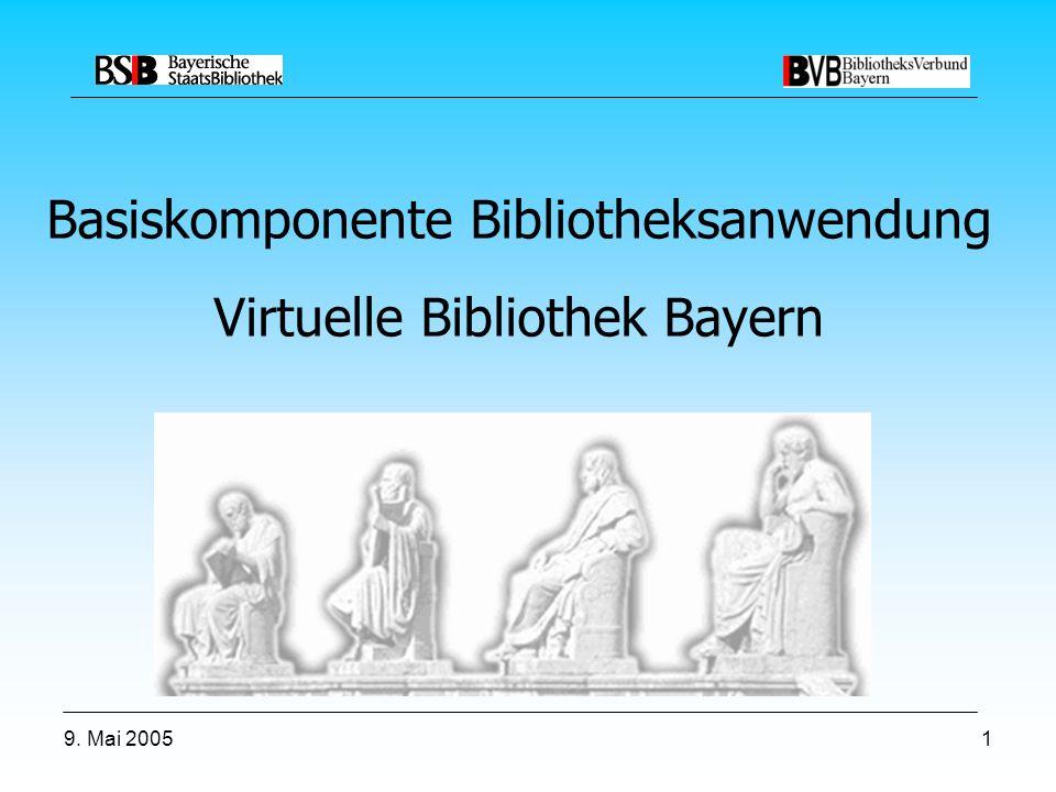 9. Mai 20051 Basiskomponente Bibliotheksanwendung Virtuelle Bibliothek Bayern