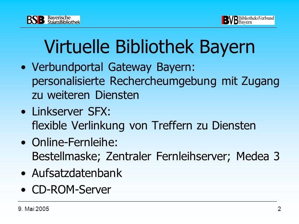 9. Mai 20052 Virtuelle Bibliothek Bayern Verbundportal Gateway Bayern: personalisierte Rechercheumgebung mit Zugang zu weiteren Diensten Linkserver SF
