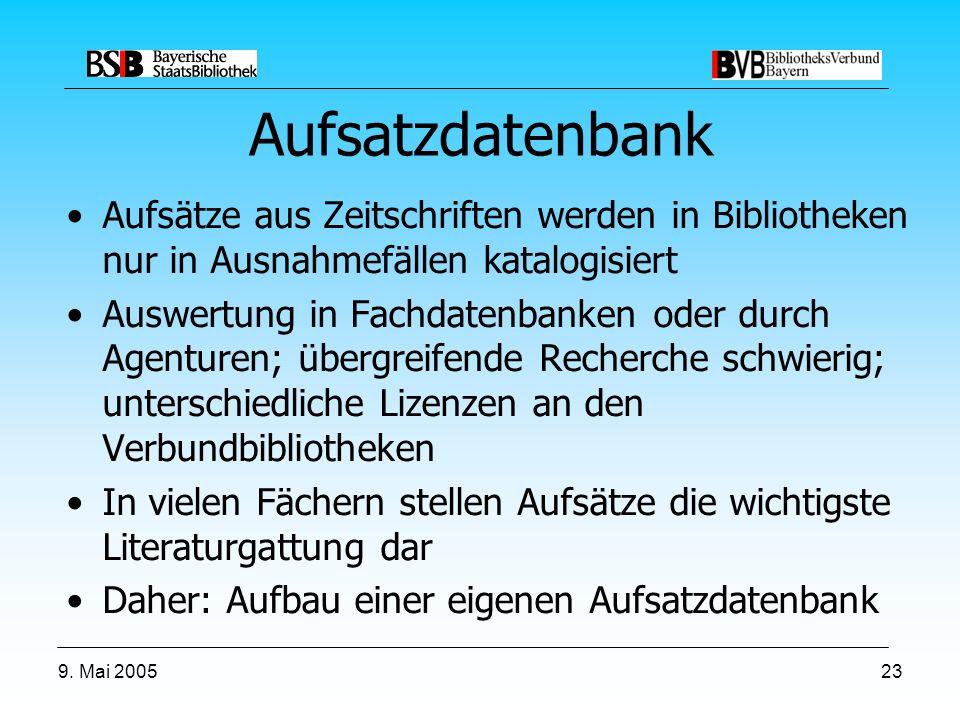 9. Mai 200523 Aufsatzdatenbank Aufsätze aus Zeitschriften werden in Bibliotheken nur in Ausnahmefällen katalogisiert Auswertung in Fachdatenbanken ode