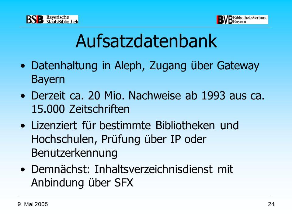 9. Mai 200524 Aufsatzdatenbank Datenhaltung in Aleph, Zugang über Gateway Bayern Derzeit ca.
