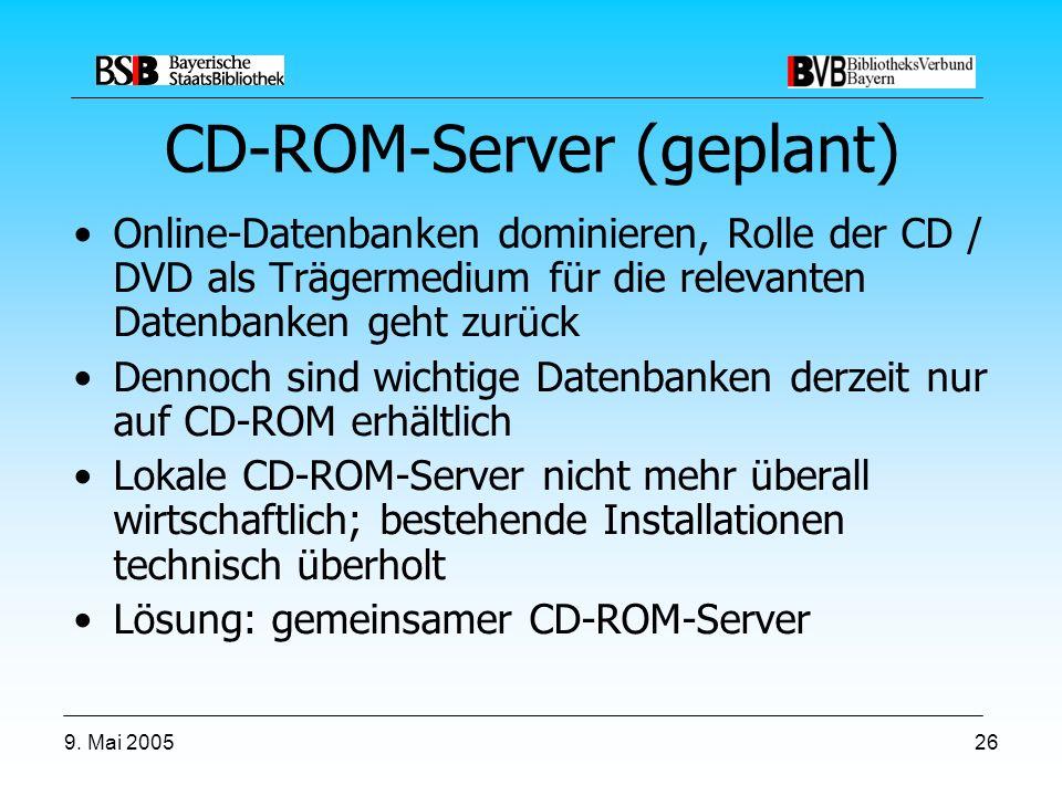 9. Mai 200526 CD-ROM-Server (geplant) Online-Datenbanken dominieren, Rolle der CD / DVD als Trägermedium für die relevanten Datenbanken geht zurück De